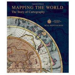 Mapping the World: The Story of Cartography by Beau Riffenburgh