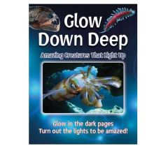 Glow Down Deep: Amazing Creatures That Light Up