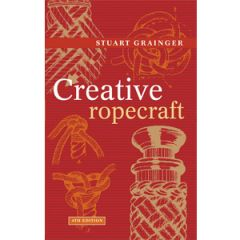 Creative Ropecraft 4th Ed. Stuart Grainger